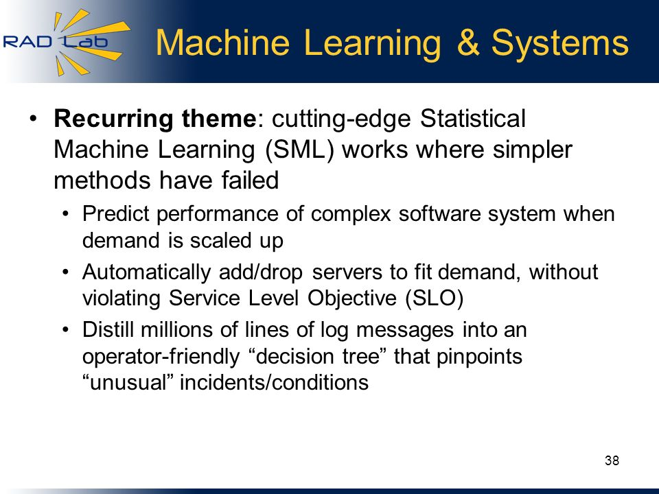 Machine Learning & Systems Recurring theme: cutting-edge Statistical Machine Learning (SML) works where simpler methods have failed Predict performanc