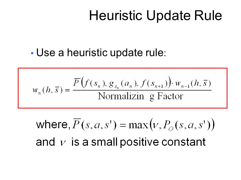 Heuristic Update Rule Use a heuristic update rule :