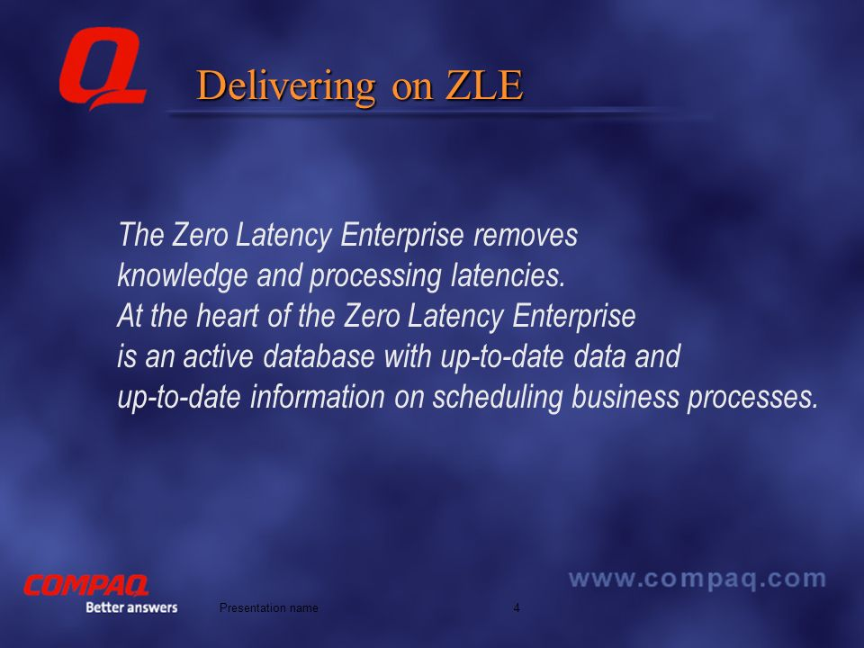 Better answers 4Presentation name Delivering on ZLE The Zero Latency Enterprise removes knowledge and processing latencies.