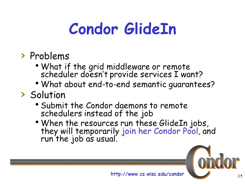 35 Condor GlideIn Problems What if the grid middleware or remote scheduler doesnt provide services I want.