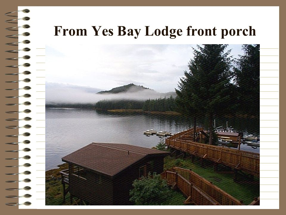 From Yes Bay Lodge front porch