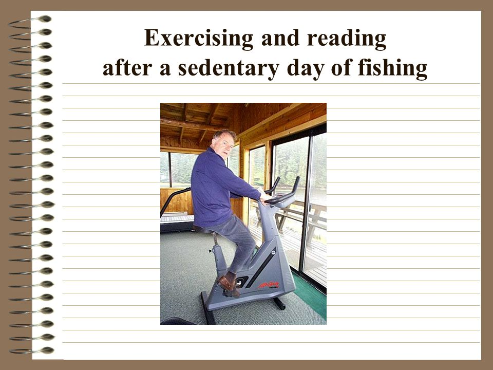 Exercising and reading after a sedentary day of fishing