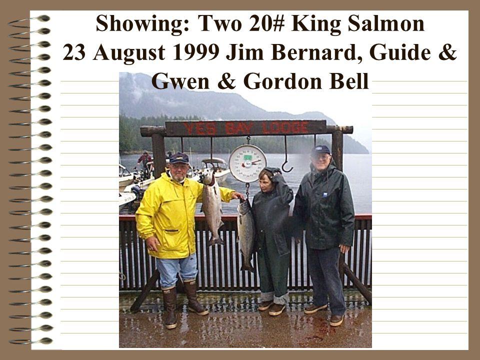 Showing: Two 20# King Salmon 23 August 1999 Jim Bernard, Guide & Gwen & Gordon Bell