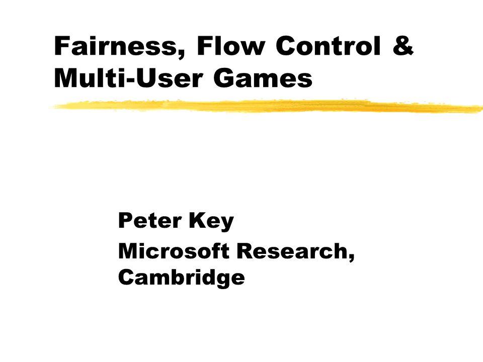 Partners zFrank Kelly, Richard Gibbens (Stats Lab) zDerek McAuley, Dave Stewart (Microsoft Res Ltd)