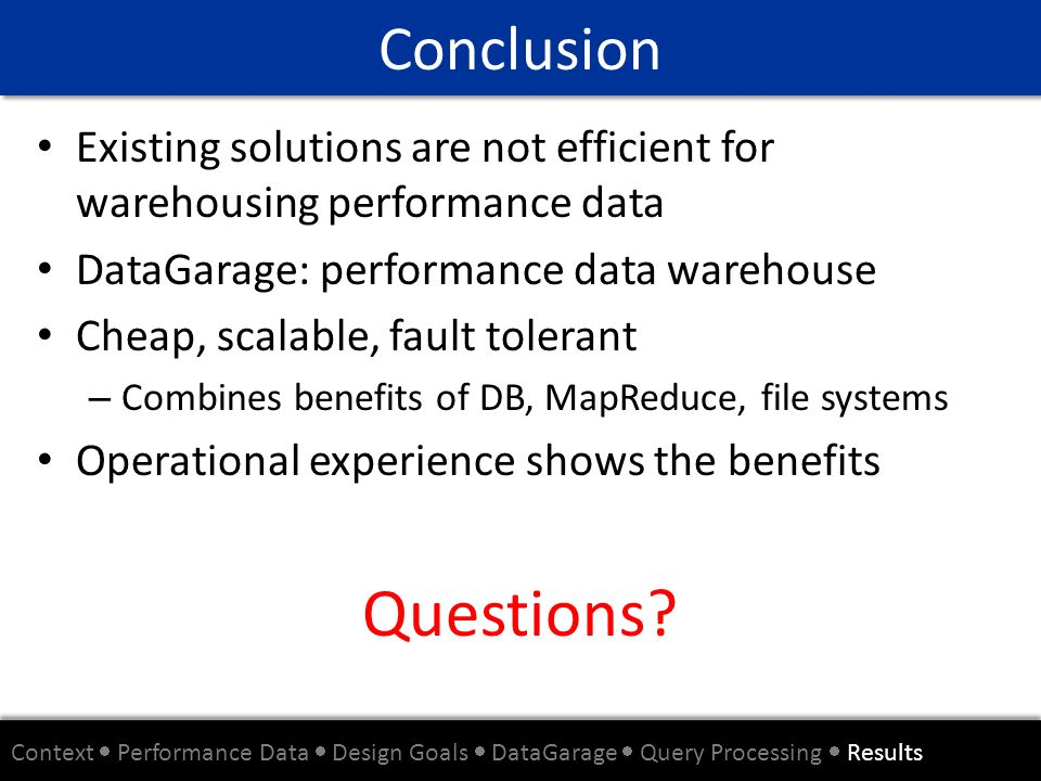 Existing solutions are not efficient for warehousing performance data DataGarage: performance data warehouse Cheap, scalable, fault tolerant – Combine
