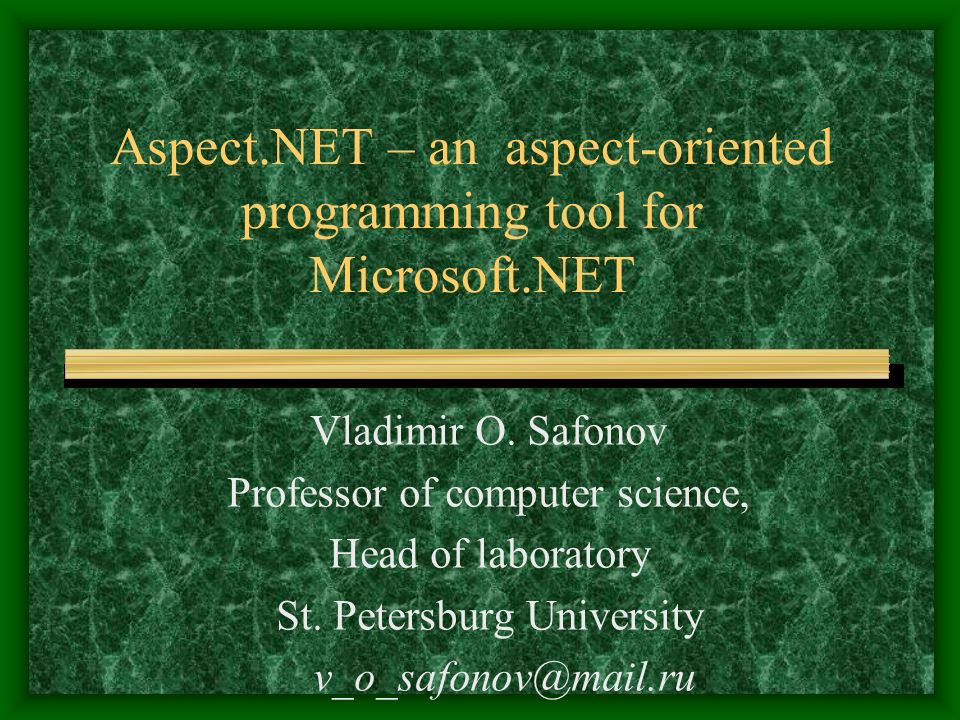 Aspect.NET – an aspect-oriented programming tool for Microsoft.NET Vladimir O.