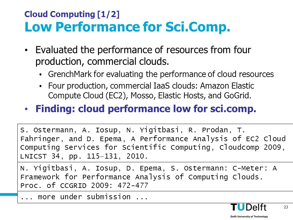 Cloud Futures Workshop 2010 – Cloud Computing Support for Massively Social Gaming 23 Cloud Computing [1/2] Low Performance for Sci.Comp. Evaluated the