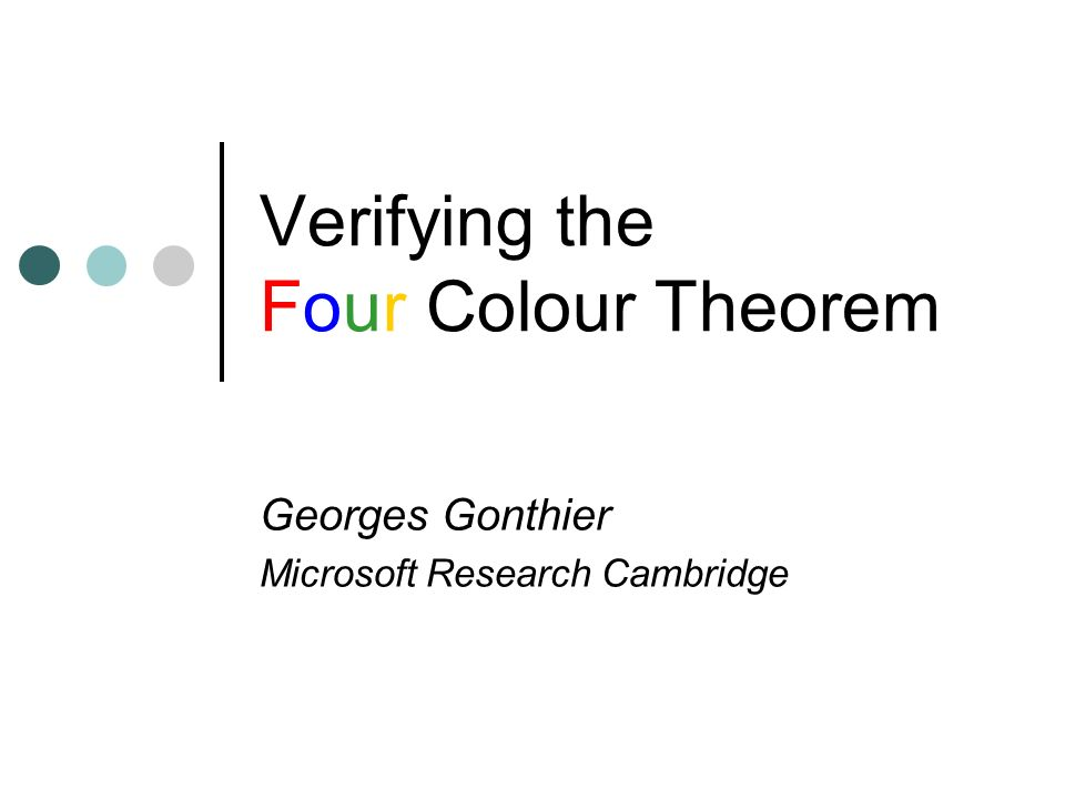 Verifying the Four Colour Theorem Georges Gonthier Microsoft Research Cambridge