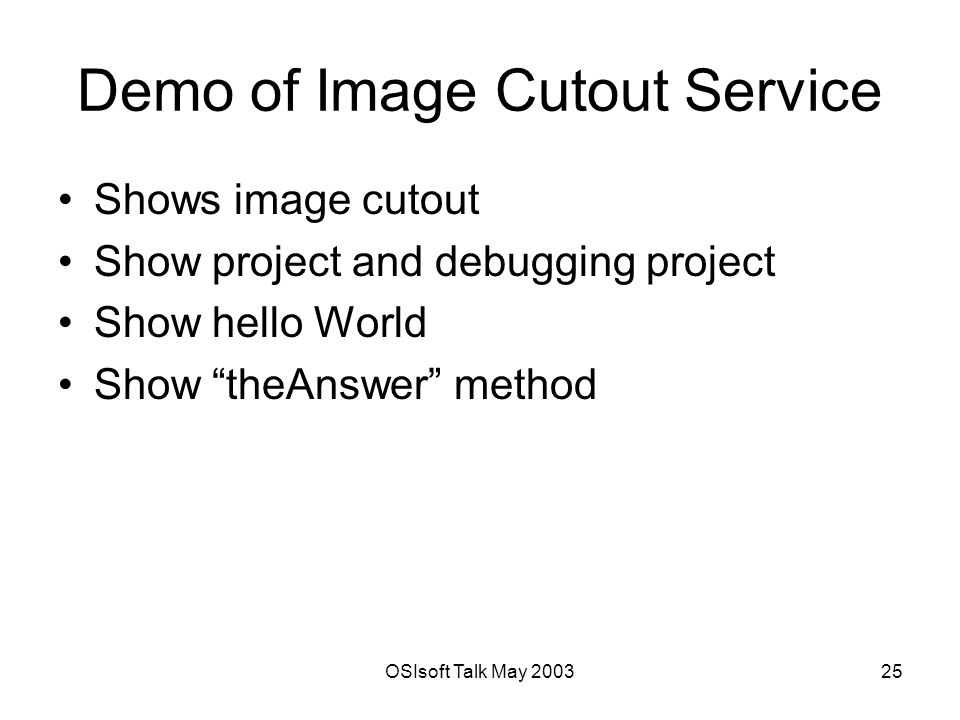 OSIsoft Talk May Demo of Image Cutout Service Shows image cutout Show project and debugging project Show hello World Show theAnswer method