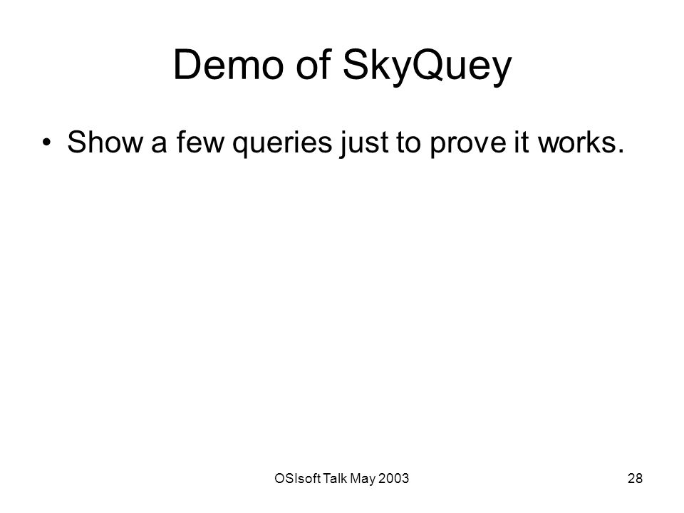 OSIsoft Talk May Demo of SkyQuey Show a few queries just to prove it works.