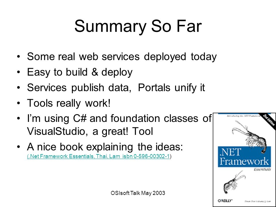 OSIsoft Talk May Summary So Far Some real web services deployed today Easy to build & deploy Services publish data, Portals unify it Tools really work.