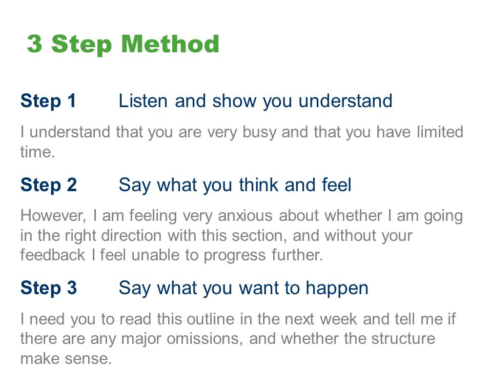 3 Step Method Step 1Listen and show you understand I understand that you are very busy and that you have limited time.