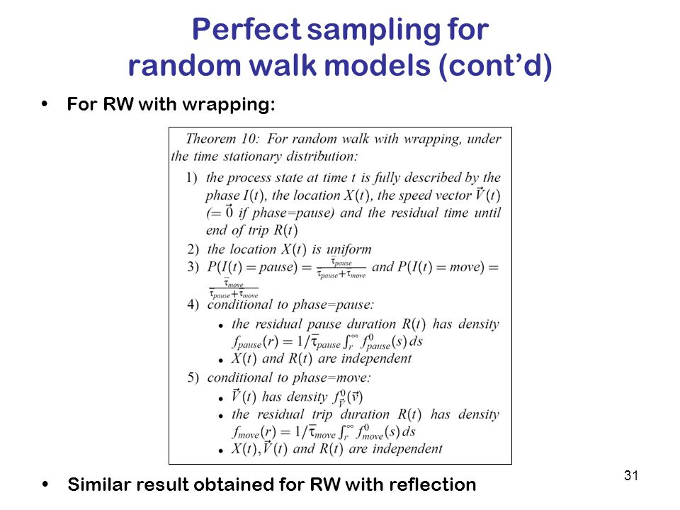 31 Perfect sampling for random walk models (contd) For RW with wrapping: Similar result obtained for RW with reflection
