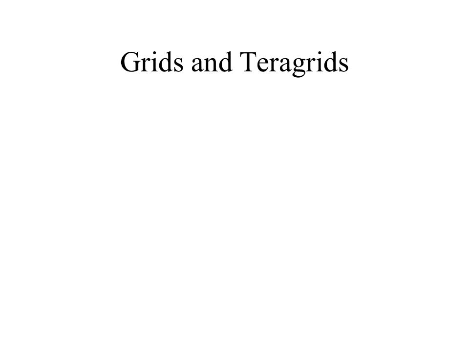 Grids and Teragrids