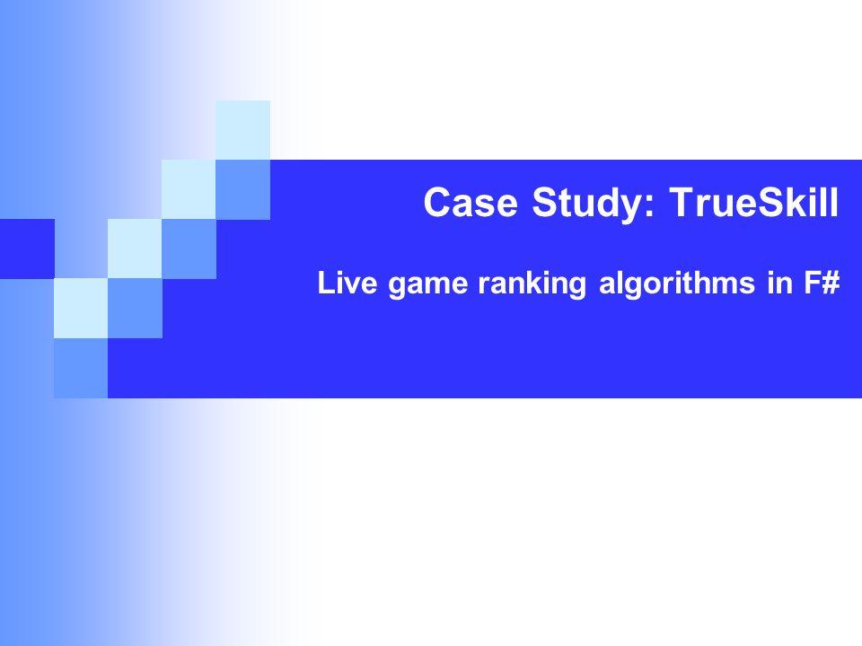 Case Study: TrueSkill Live game ranking algorithms in F#