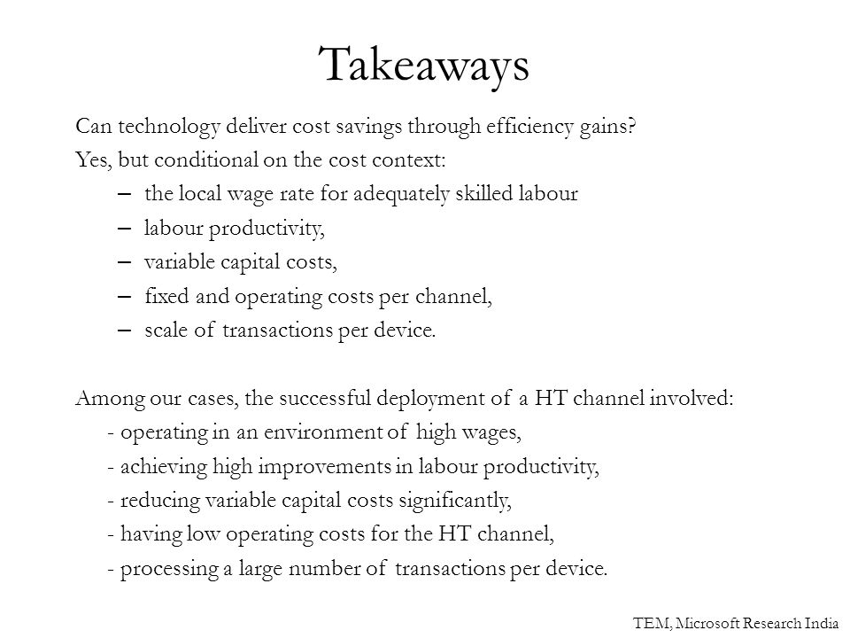 Takeaways Can technology deliver cost savings through efficiency gains? Yes, but conditional on the cost context: – the local wage rate for adequately