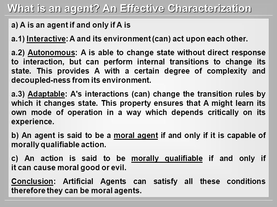 What is an agent? An Effective Characterization a) A is an agent if and only if A is a.1) Interactive: A and its environment (can) act upon each other