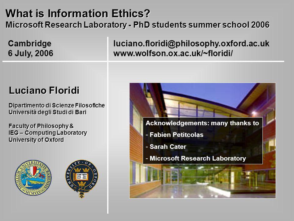 What is Information Ethics? Microsoft Research Laboratory - PhD students summer school 2006 Luciano Floridi Dipartimento di Scienze Filosofiche Univer