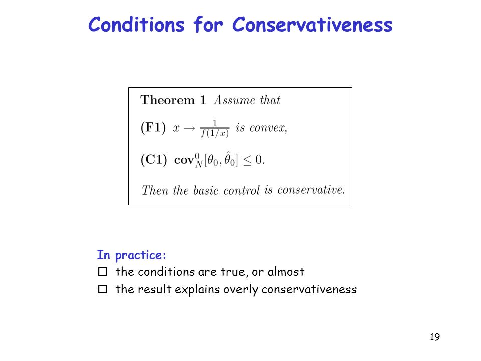 19 Conditions for Conservativeness In practice: othe conditions are true, or almost othe result explains overly conservativeness