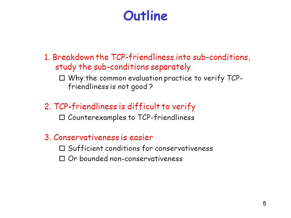 5 Outline 1. Breakdown the TCP-friendliness into sub-conditions, study the sub-conditions separately oWhy the common evaluation practice to verify TCP