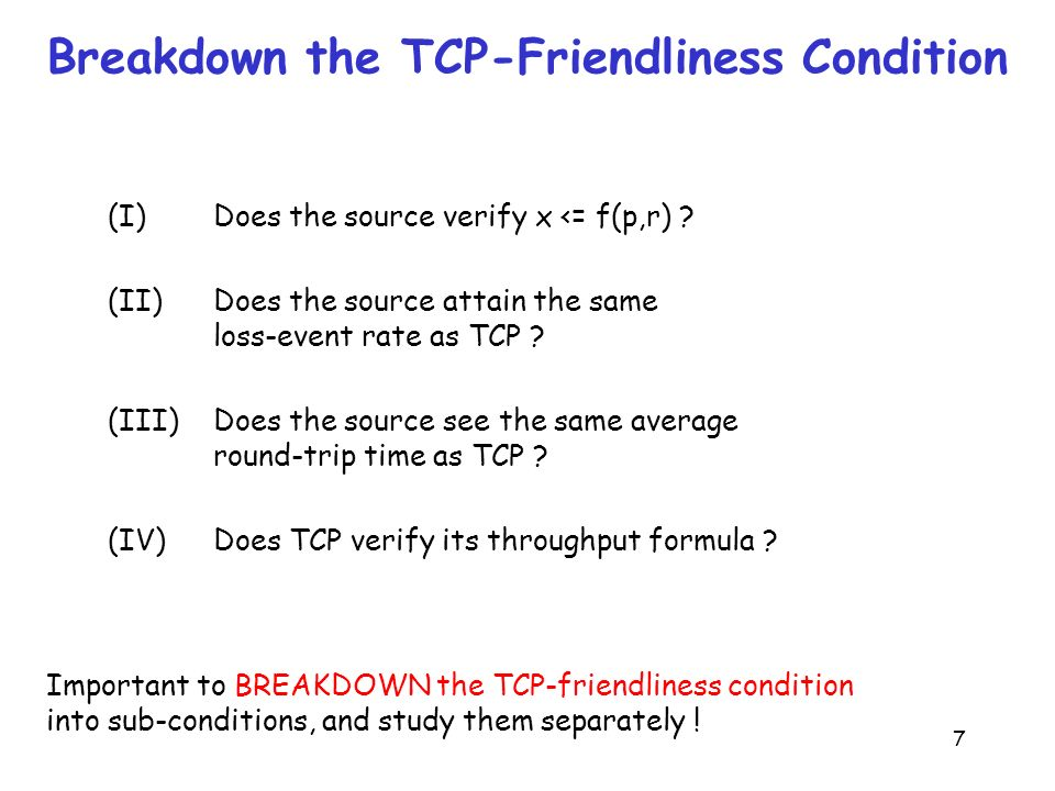 7 Breakdown the TCP-Friendliness Condition (I) Does the source verify x <= f(p,r) .