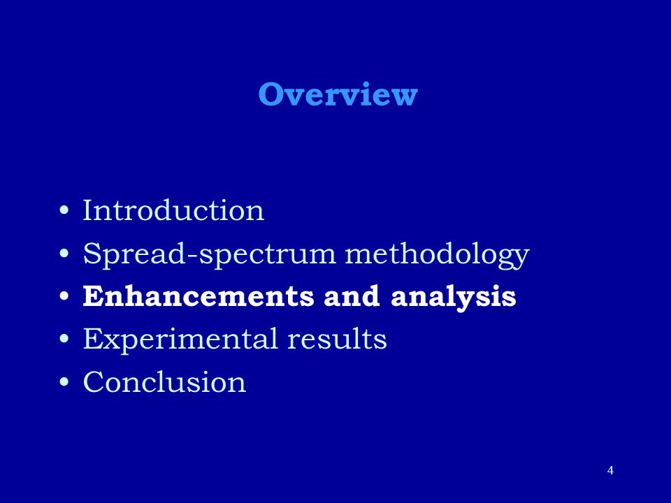 4 Overview Introduction Spread-spectrum methodology Enhancements and analysis Experimental results Conclusion