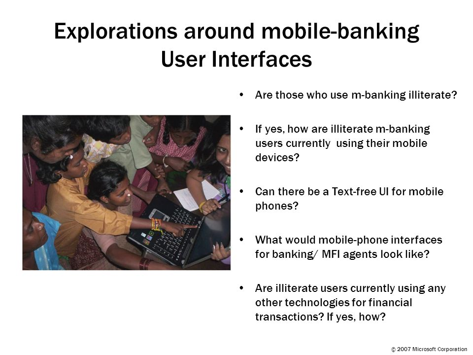 Explorations around mobile-banking User Interfaces Are those who use m-banking illiterate? If yes, how are illiterate m-banking users currently using