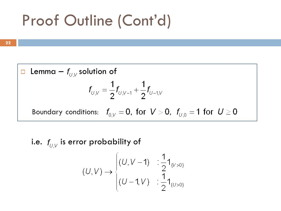 Proof Outline (Contd) Lemma – solution of Boundary conditions: 22 i.e. is error probability of