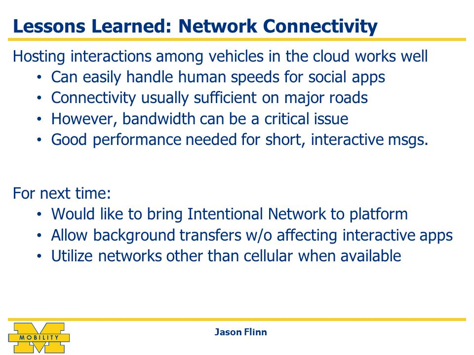 Lessons Learned: Network Connectivity Hosting interactions among vehicles in the cloud works well Can easily handle human speeds for social apps Conne
