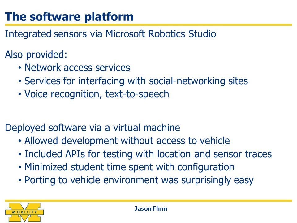 The software platform Integrated sensors via Microsoft Robotics Studio Also provided: Network access services Services for interfacing with social-net