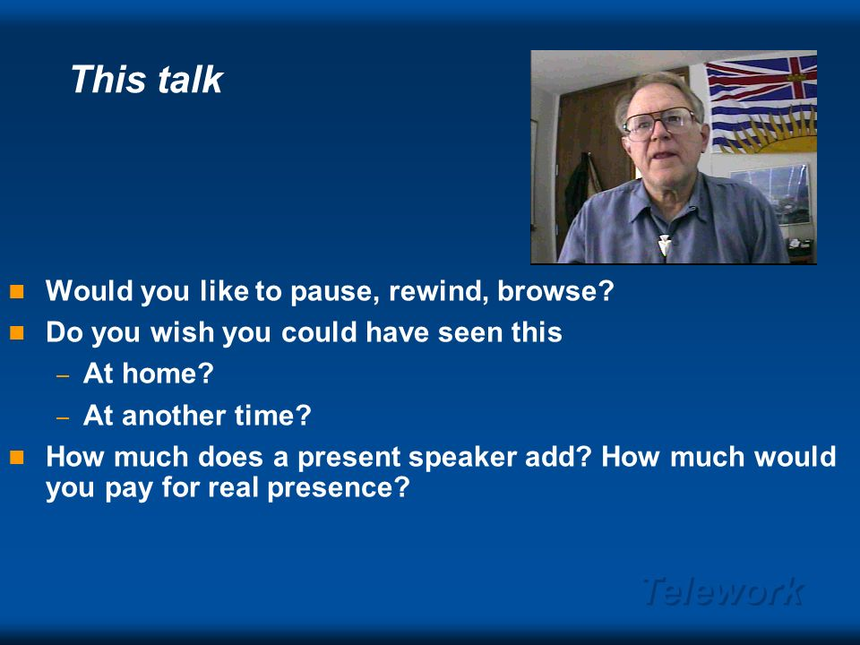 Telework Telepresentations: The Killer App Increased attendance & lower travel costs Practical and low-cost NOW e.g.