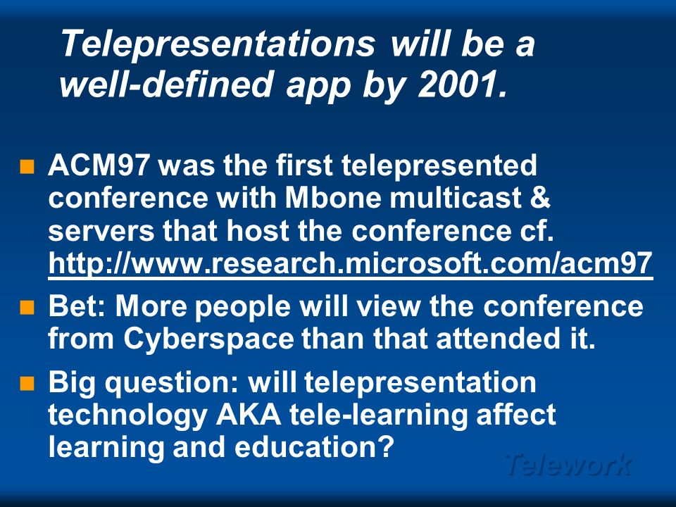 Telework Telepresentation Features Essential – High quality audio and Graphics aka slides Important – Some essence of the presenter - even a few still