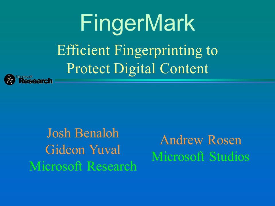 Efficient Fingerprinting to Protect Digital Content Josh Benaloh Gideon Yuval Microsoft Research FingerMark Andrew Rosen Microsoft Studios