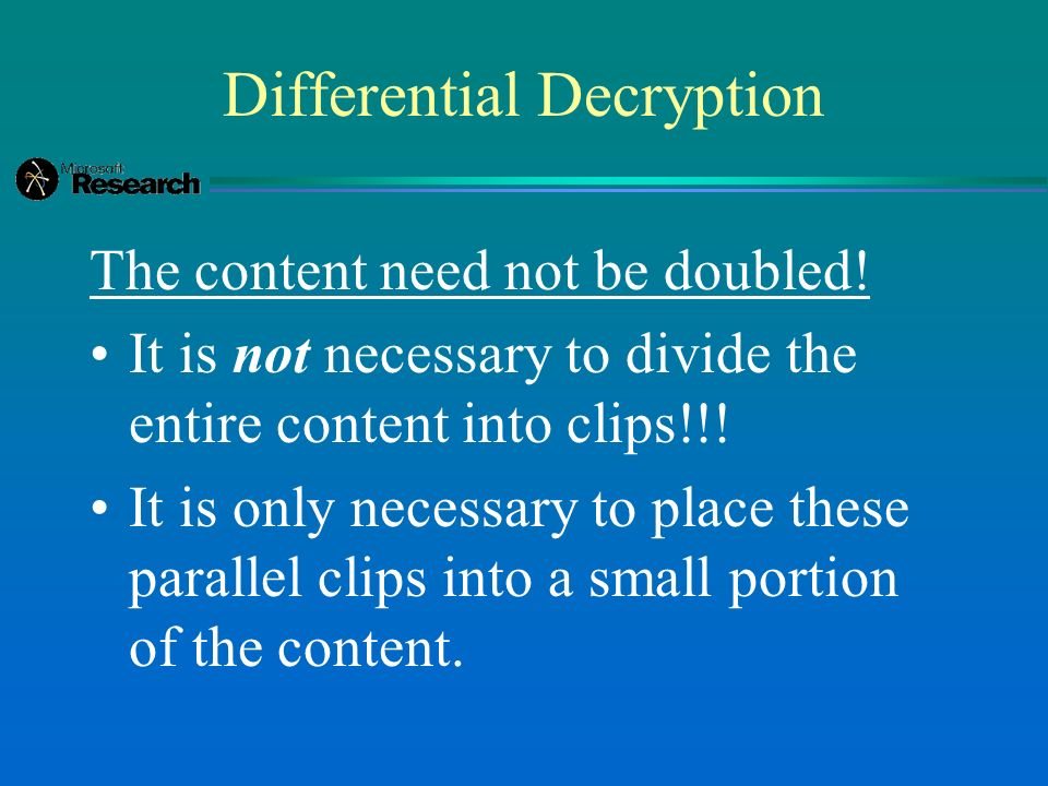 Differential Decryption The content need not be doubled! It is not necessary to divide the entire content into clips!!! It is only necessary to place