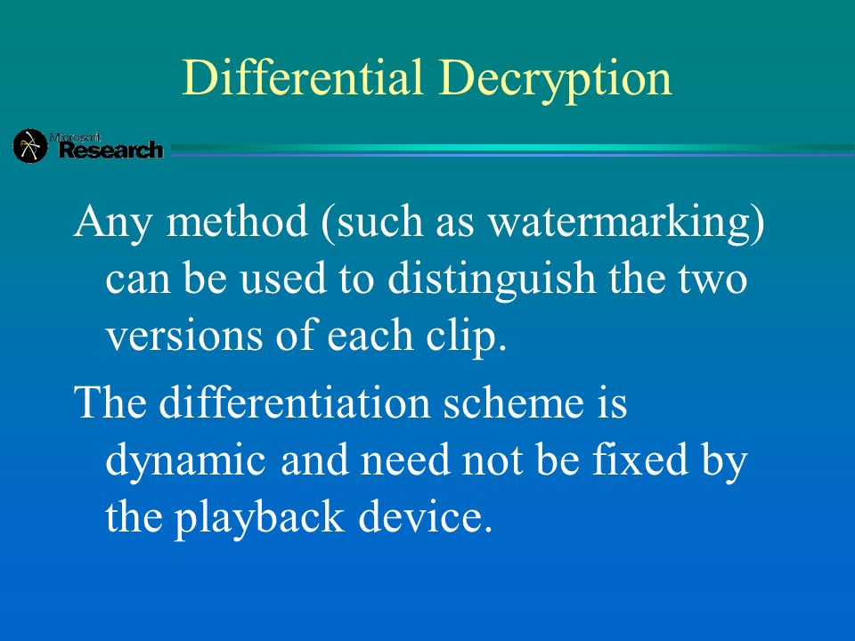 Differential Decryption Any method (such as watermarking) can be used to distinguish the two versions of each clip.