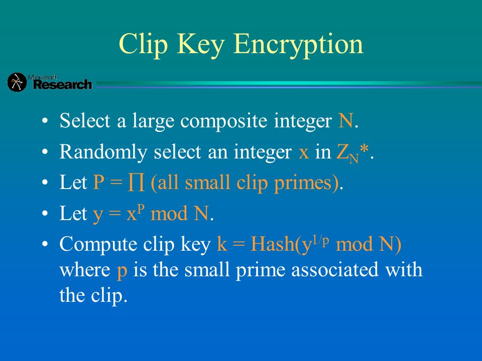 Clip Key Encryption Select a large composite integer N.