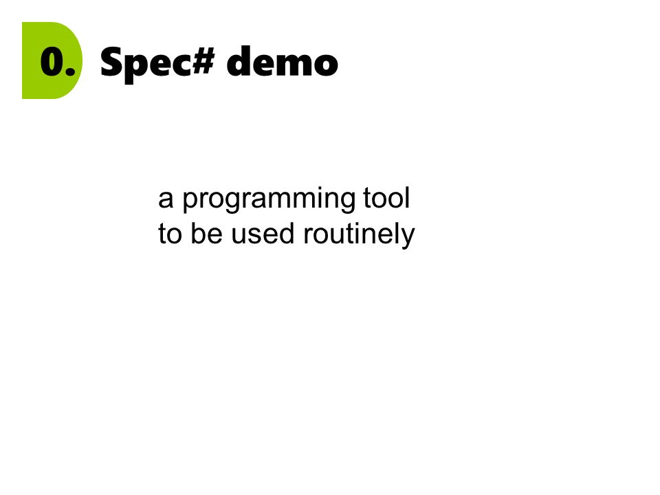 0. Spec# demo a programming tool to be used routinely