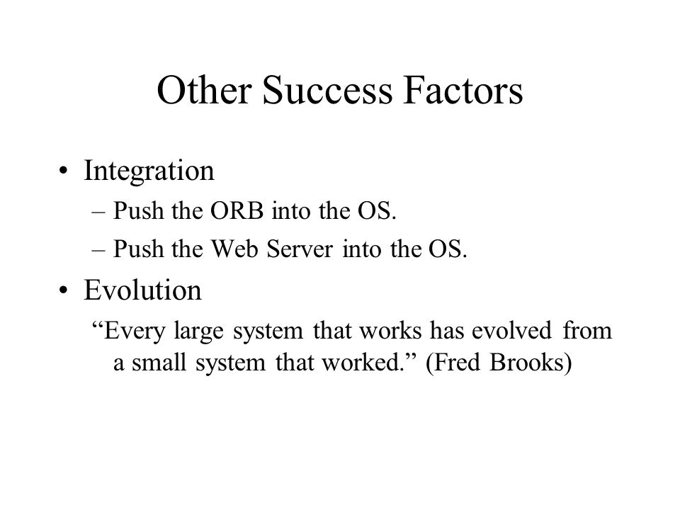 Other Success Factors Integration –Push the ORB into the OS.