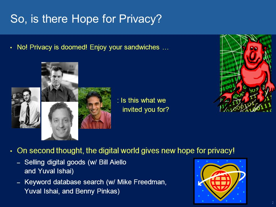 2 So, is there Hope for Privacy. No. Privacy is doomed.