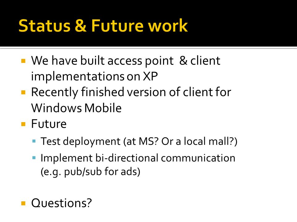 We have built access point & client implementations on XP Recently finished version of client for Windows Mobile Future Test deployment (at MS? Or a l