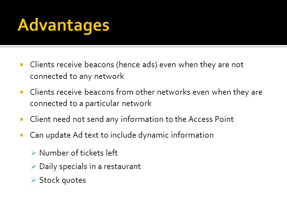 Clients receive beacons (hence ads) even when they are not connected to any network Clients receive beacons from other networks even when they are con