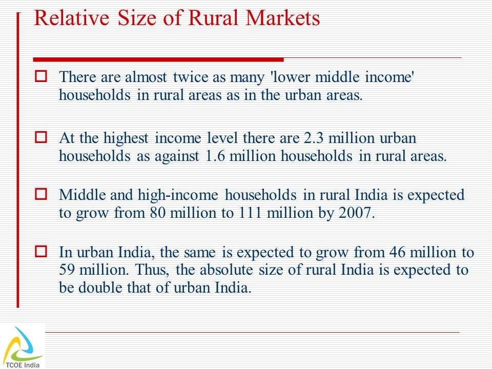 Relative Size of Rural Markets There are almost twice as many 'lower middle income' households in rural areas as in the urban areas. At the highest in