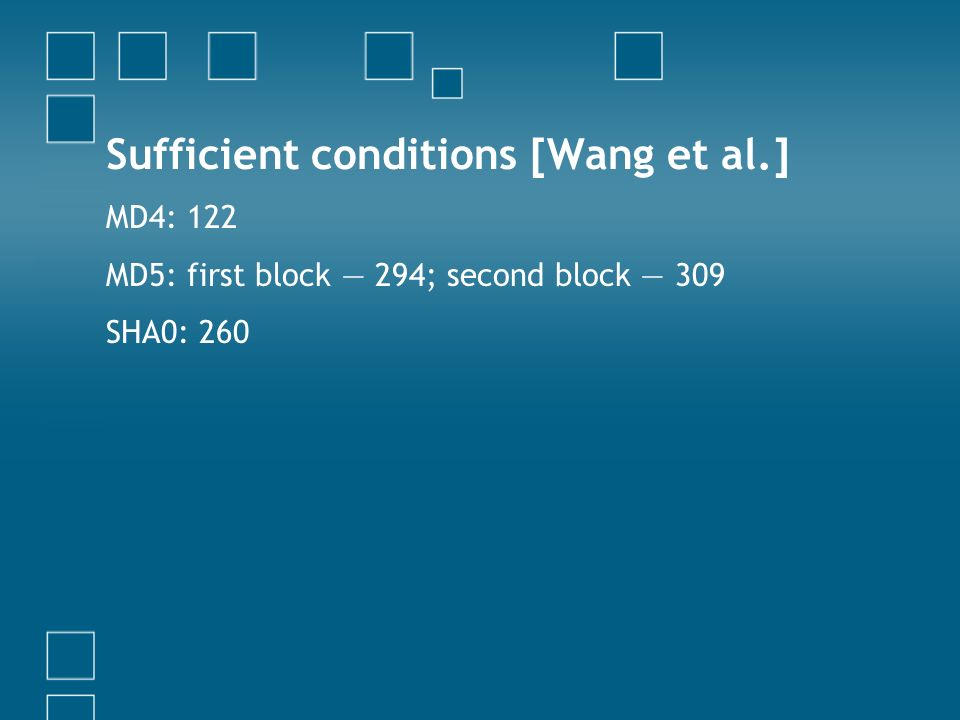 Sufficient conditions [Wang et al.] MD4: 122 MD5: first block 294; second block 309 SHA0: 260