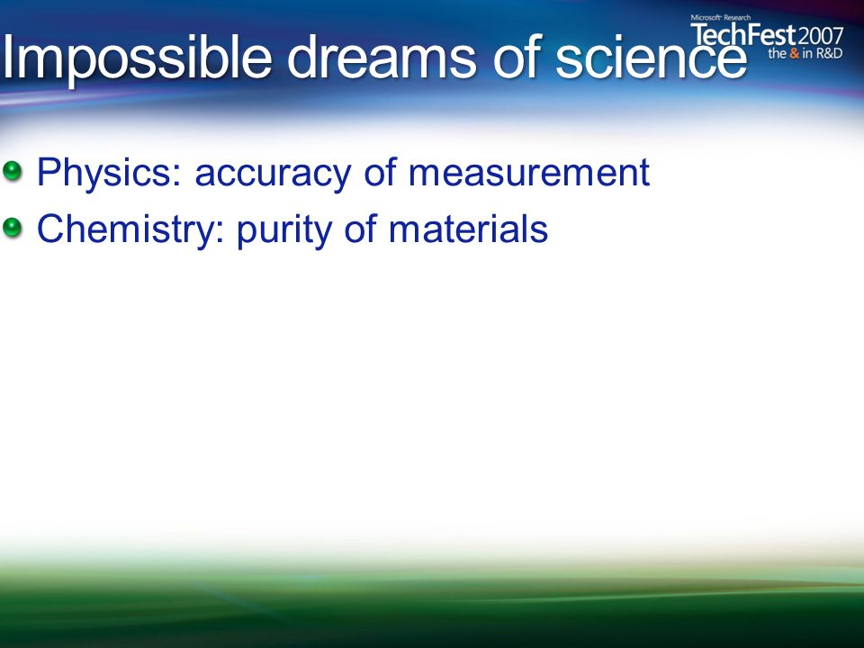 Impossible dreams of science Physics: accuracy of measurement Chemistry: purity of materials