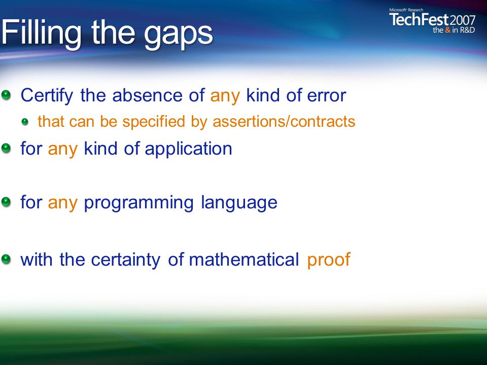 Filling the gaps Certify the absence of any kind of error that can be specified by assertions/contracts for any kind of application for any programming language with the certainty of mathematical proof