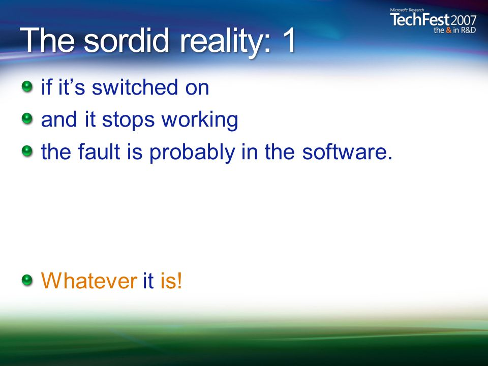 The sordid reality: 1 if its switched on and it stops working the fault is probably in the software. Whatever it is!