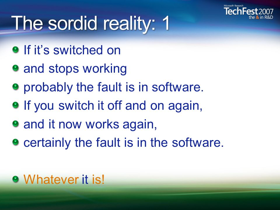 The sordid reality: 1 If its switched on and stops working probably the fault is in software.