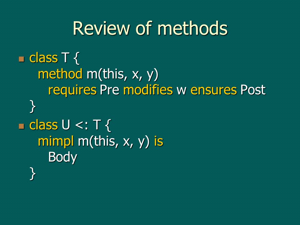 Review of methods Turku trivia This Side The Other Side class T { method m(this, x, y) requires Pre modifies w ensures Post } class T { method m(this, x, y) requires Pre modifies w ensures Post } class U <: T { mimpl m(this, x, y) is Body } class U <: T { mimpl m(this, x, y) is Body }