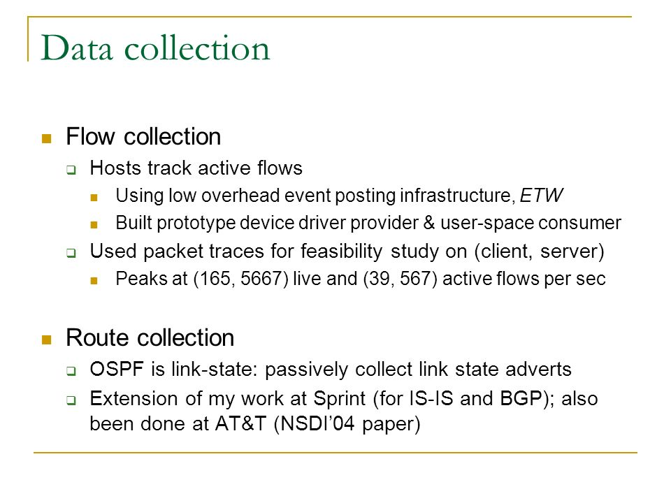 Data collection Flow collection Hosts track active flows Using low overhead event posting infrastructure, ETW Built prototype device driver provider &