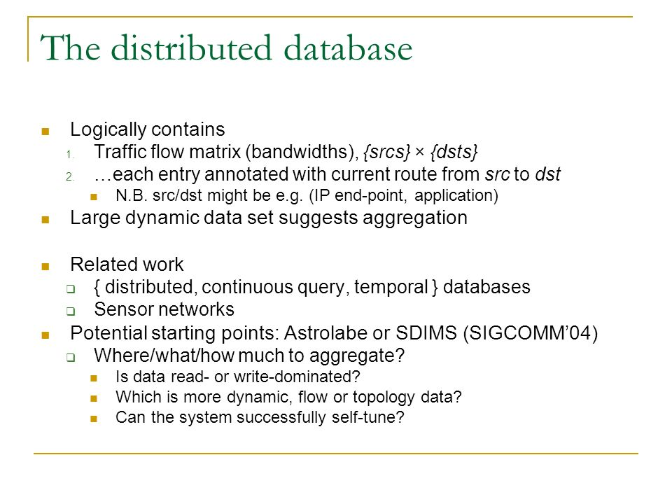 The distributed database Logically contains 1. Traffic flow matrix (bandwidths), {srcs} × {dsts} 2.